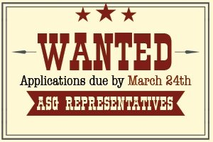 Wanted; Applications due by March 24th. ASG Representatives
