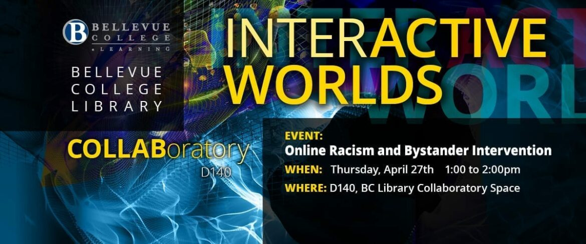 Interactive Worlds - April 27, Online Racism and Bystander Intervention