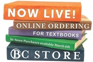 Now Live. Online ordering for textbooks. In store purchase available March 6. BC Store