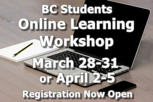BC Students - Online Learning Workshop, March 28-31 r April 2-5. Registration now open