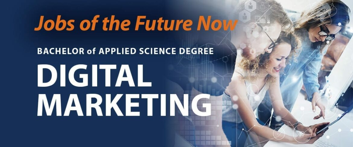 Jobs of the Future Now - Bachelor of Applied Science Degree - Digital Marketing