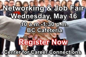 Networking & Job Fair - Wednesday, May 16, 10 a.m.-1:30 p.m. - BC Cafeteria - Center for Career Connections