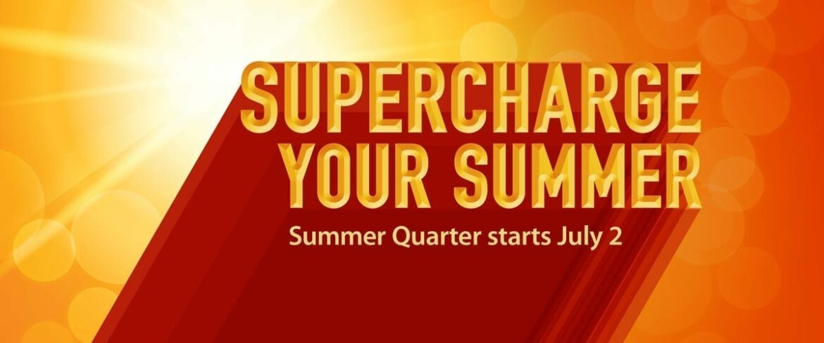 Supercharge Your Summer - Summer Quarter starts July 2