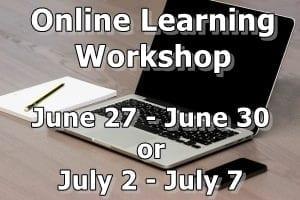 Online learning workshop - June 27-June 30 or Jully 2-July 7