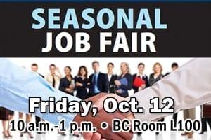 Seasonal Job Fair - Friday, Oct. 12, 10 a.m.-1 p.m., BC Room L100
