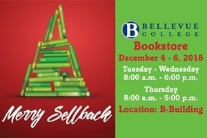 Merry Sellback - Bellevue College Bookstore, December 4-6, 2018, Tueseday-Wednesday, 8 a.m. - 6 p.m., Thursday 8 a.m.-5 p.m., Location: B Building