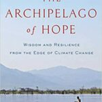 Archipelago of Hope: Wisdom and Resilience from the Edge of Climate Change - Spring