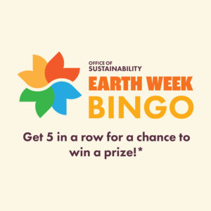 Play Earth Week Bingo For a Chance to Win a Prize!