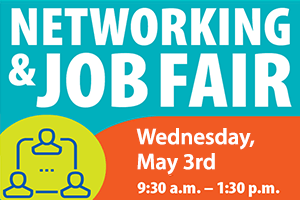 Networking and Job Fair. Wednesday, May 3rd. 9:30am to 1:30pm