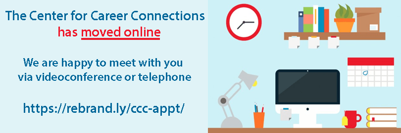 The Center for Career Connections has moved online. We are happy to meet with you via videoconference or telephone