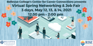 Bellevue College Center for Career Connections Virtual Spring Job & Networking Fair, 3 days, May 12-May 14, 12:30-2:00pm