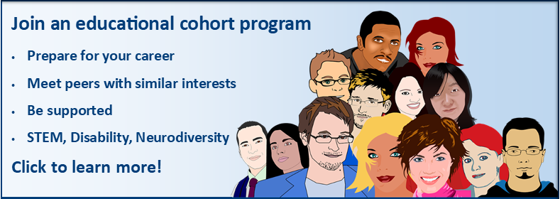 Join an educational cohort program, prepare for your career, meet peers with similar interests, be supported, STEM, disability, neurodiversity, click to learn more