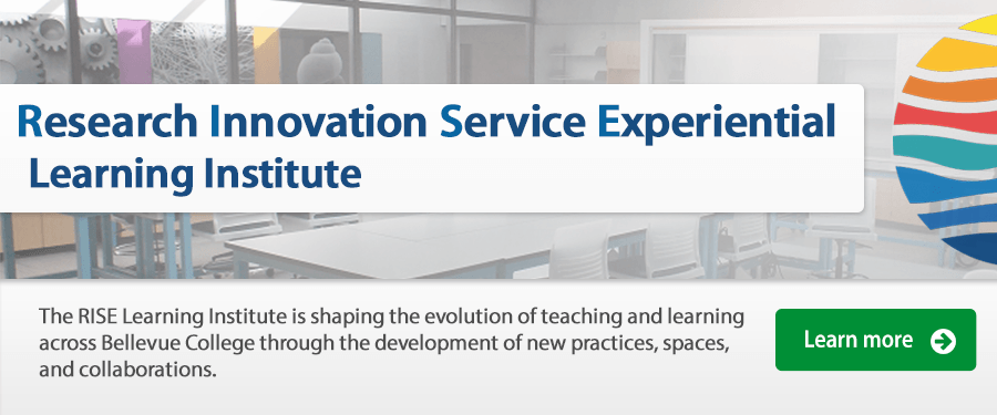 The RISE Learning Institute is shaping the evolution of teaching and learning across Bellevue College through the development of new practices, spaces, and collaborations. Our goal is to bring these high-impact practices to each and every BC student.