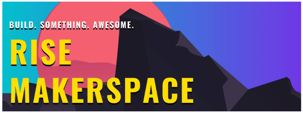 """this image is part of poster designed by  one of very talented interns. it is of a sunset behind a rocky mountain terrain. It reads """" Build. Something. Awesome.""""  """"RISE MAKERSPACE"""""""
