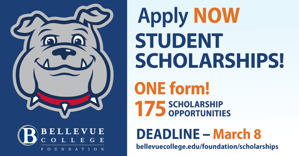 Bulldog graphic. Apply now. Student scholarship. One form! 175 Scholarship opportunities. Deadline March 8. bellevuecollege.edu/foundation/scholarships