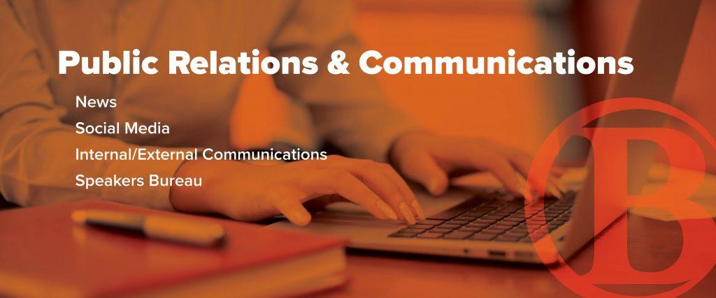 Public Relations & Communications: News, Social Media, Internal/External Communications, Speakers Bureau
