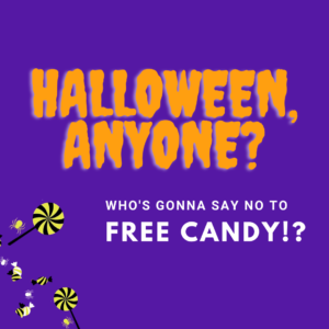 Purely decorative message: Halloween, Anyone? Who's gonna say no to free candy?
