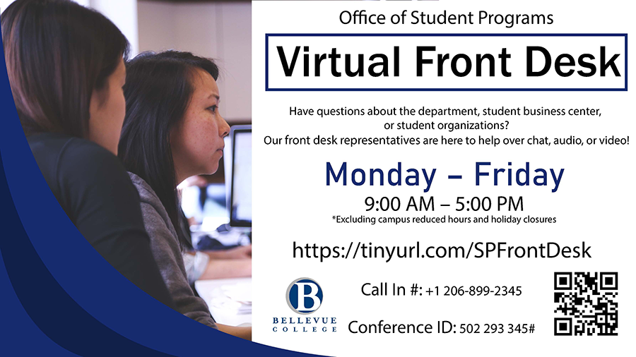 Virtual Front Desk: Monday - Friday 9 AM - 5 PM, Have questions about the department, student business center, or student organizations? We are here to help over chat, audio, or video! Visit https://tinyurl.com/SPFrontDesk