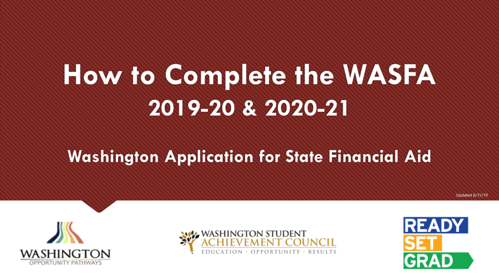 How to Complete the WASFA 2019-2020 & 2020-2021  Washington State Application for State Financial Aid from Washington Opportunity Pathways, Washington Student Achievement Council, and Ready Set Grad