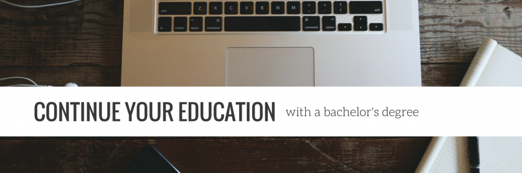 continue your education with a bachelor's degree