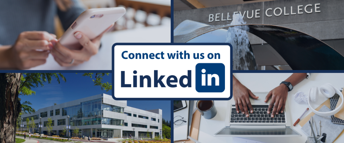 """Image shows center call-to-action, """"Connect with us on LinkedIn"""" surrounded by four photos clockwise from top left: 1. hands holding mobile phone, 2. Bellevue College Fountain, 3. hands on laptop with coffee and office supplies surrounding photo, and 4. Bellevue College T-Building Exterior."""