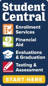 Student Central - Enrollment services, financial aid, evaluastions & graduation, testing and assessment. Links to Student Central home page.