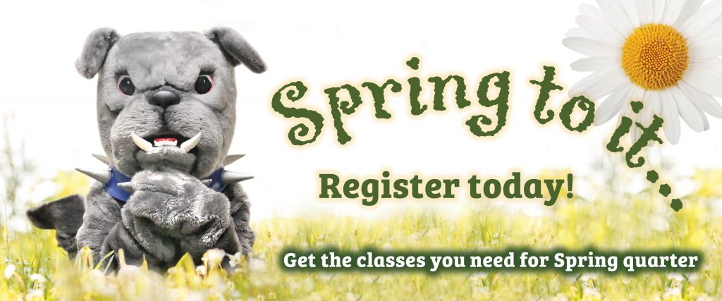 Spring to it. Register today. Get the classes you need for Spring quarter