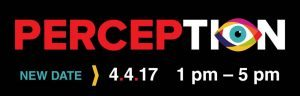 Perception: New date, April 4, 2017, 1-5 p.m.