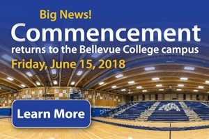 Big News. Commencement returns to the Bellevue College Campus, Friday, June 15, 2018. Learn More