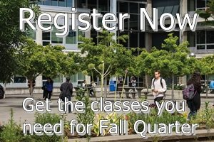Register Now - Get the classes you need for fall quarter