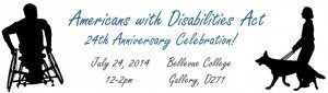 Americans with Disabilities Act 24th Anniversary Celebration on July 24, 2014 from 12 to 2PM in the Gallery, D271
