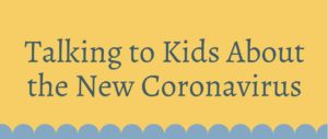 Image with Text reading Talking to Kids About the New Coronavirus