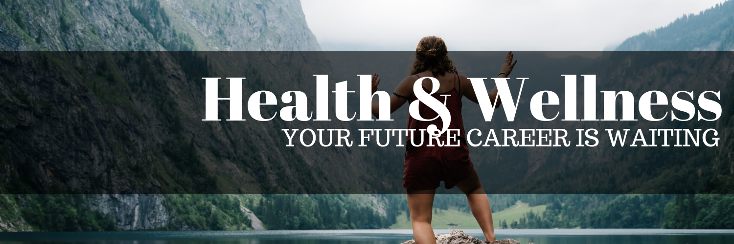 Health and Wellness; Your future career is waiting
