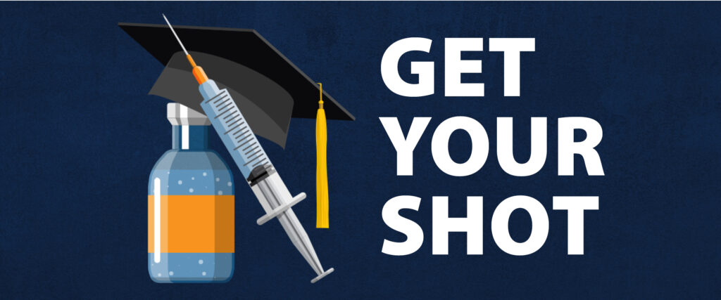 Blue Background white letters Get your shot cartoon image of a syringe, a graduation cap and a medicine bottle