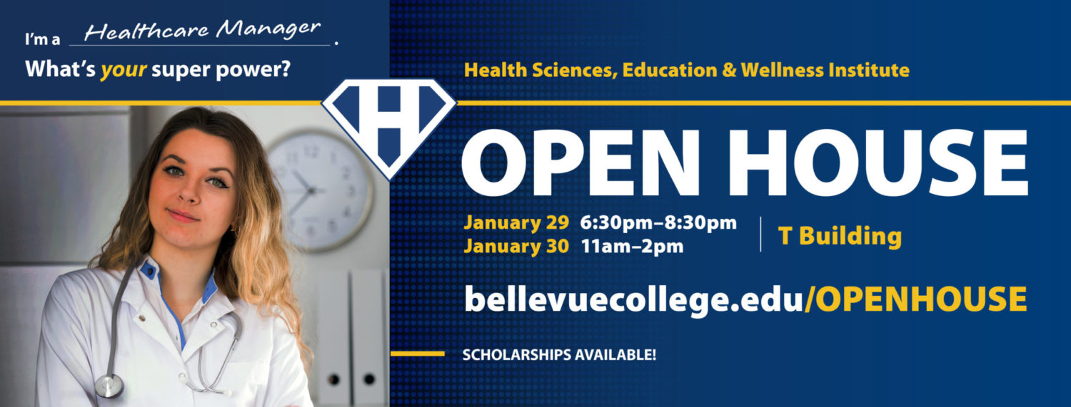 """Photo of flyer announcing HSEWI Open House on January 29th from 6:30 -- 8:30 pm, and January 30th from 11:00 am -- 2:00 pm in the T building on the Bellevue College Main Campus. The flyer also features a photo of a woman wearing a white lab coat with a stethoscope draped around her neck; she's pictured below the tagline, """"I'm a Healthcare Manager. What's your super power?"""""""