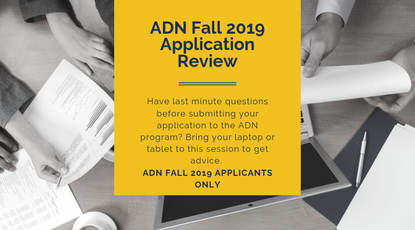 """Photo of laptop and hands holding paper with text box in front that says, """"ADN Fall 2019 Application Review: Have last minute questions before submitting your application to the ADN program? Bring your laptop or tablet to this session to get advice. ADN FALL 2019 APPLICANTS ONLY."""