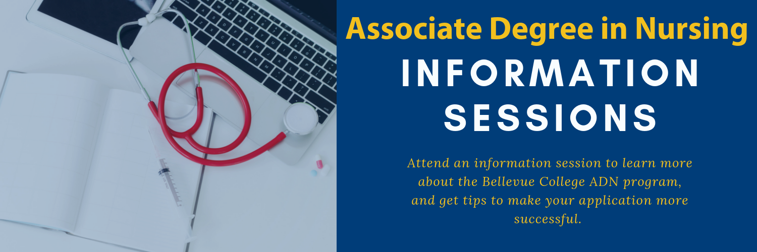 Attend an information session to learn more about the Bellevue College ADN program, and get tips to make your application more successful.