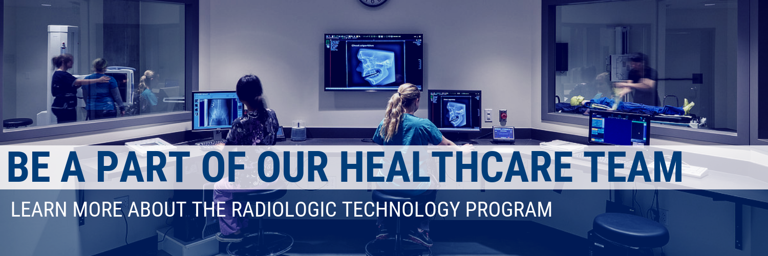 Be A Part of our healthcare team. Learn more about the Radiologic Technology Program.