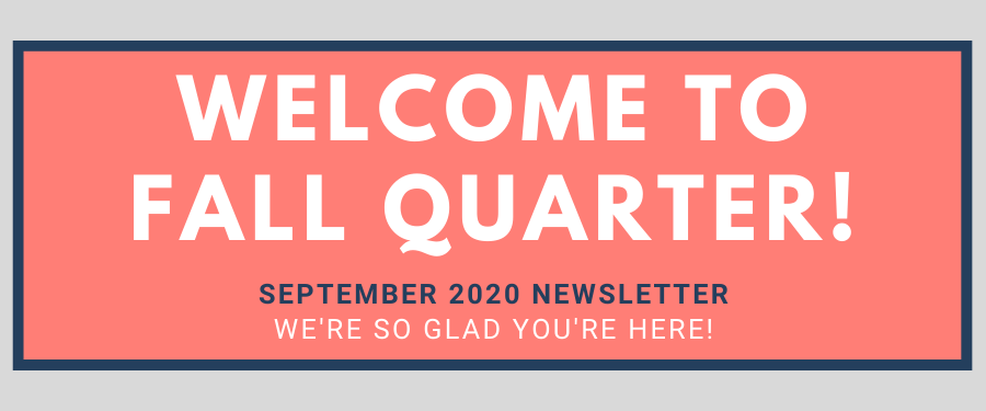 Welcome to Fall Quarter! September 2020 Newsletter; We're so glad you're here!