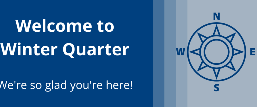 Welcome to Winter Quarter, We're so glad you're here!