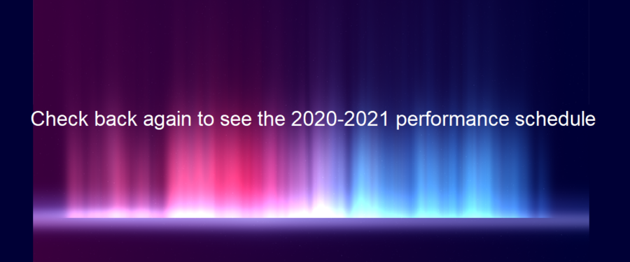 Check back again to see the 2020-2021 Performance schedule
