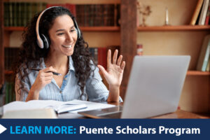 Learn More: Puente Scholars Program. A Latinx student on a laptop.